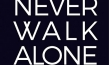 """You'll never walk alone"""